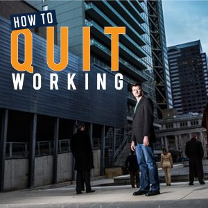 How To Quit Working Podcast