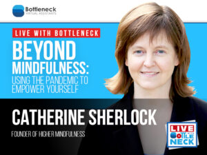Beyond Mindfulness: Using the Pandemic to Empower Yourself | Catherine Sherlock
