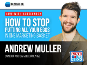 How to Stop Putting All Your Eggs in One Marketing Basket | Andrew Muller Creative