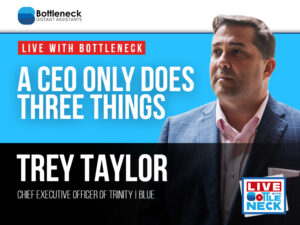 A CEO Only Does Three Things with Trey Taylor