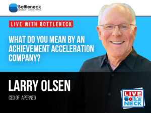 What Do You Mean by an Achievement Acceleration Company? With Larry Olsen
