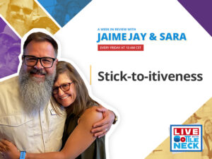Stick-to-itiveness | A Week in Review with Jaime and Sara