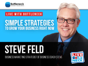 Simple Strategies To Grow Your Business Right Now with Steve Feld