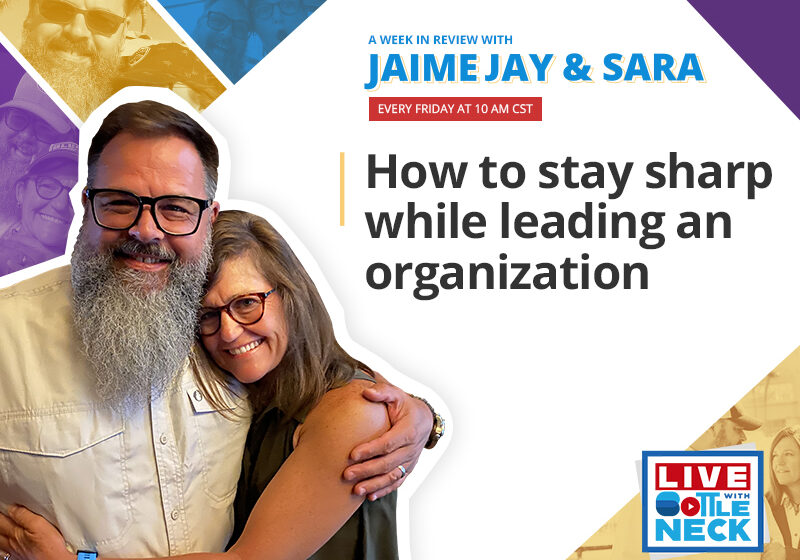 How to Stay Sharp While Leading an Organization