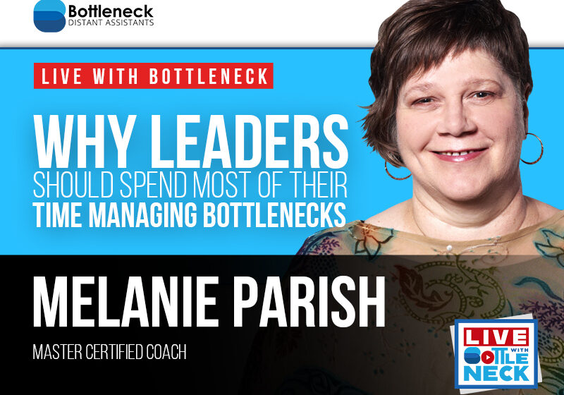 Why Leaders Should Spend Most of Their Time Managing Bottlenecks | Melanie Parish